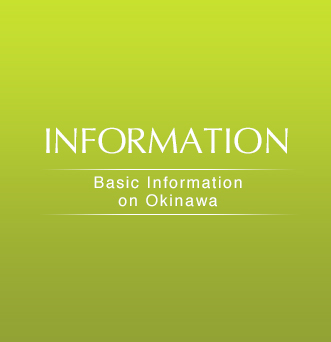 INFORMATION Basic Information on Okinawa